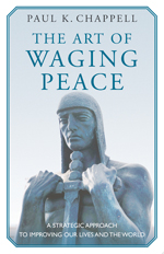 The Art of Waging Peace by Paul K. Chappell
