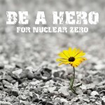 Be a hero for nuclear zero